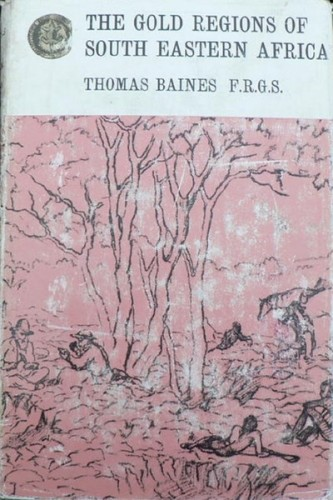 Rhodesiana Reprint Series- The Gold regions of South Eastern Africa by Thomas Baines.