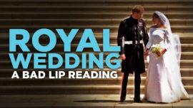 "THE ROYAL WEDDING"" – A Bad Lip Reading"