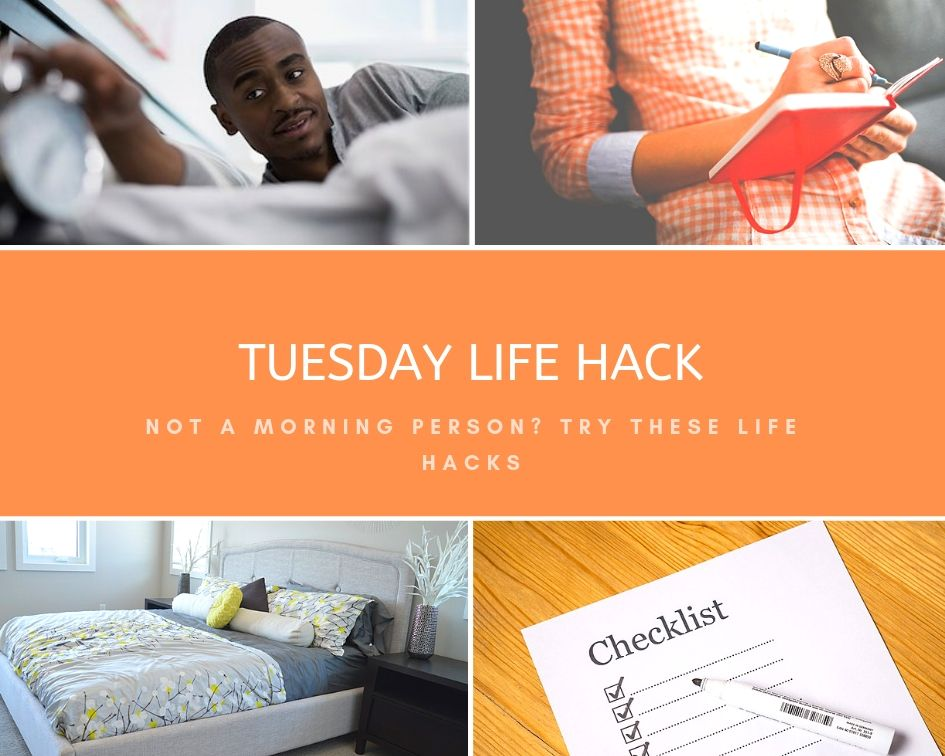 Tuesday Life Hack: Not a morning person? Try these life hacks