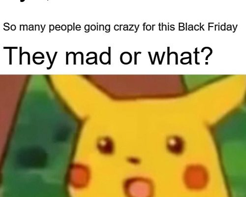 Black Friday has come and gone once again acc084f78721d