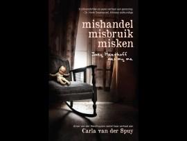 Die voorblad van Carla van der Spuy se nuwe boek, Mishandel, misbruik, misken. Foto: Verskaf